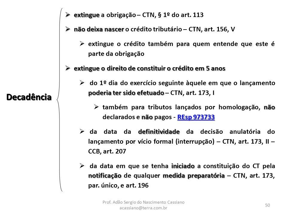 Prof. Adão Sergio do Nascimento Cassiano acassiano@terra.com.br 50 Decadência  extingue  extingue a obrigação – CTN, § 1º do art. 113  não deixa na