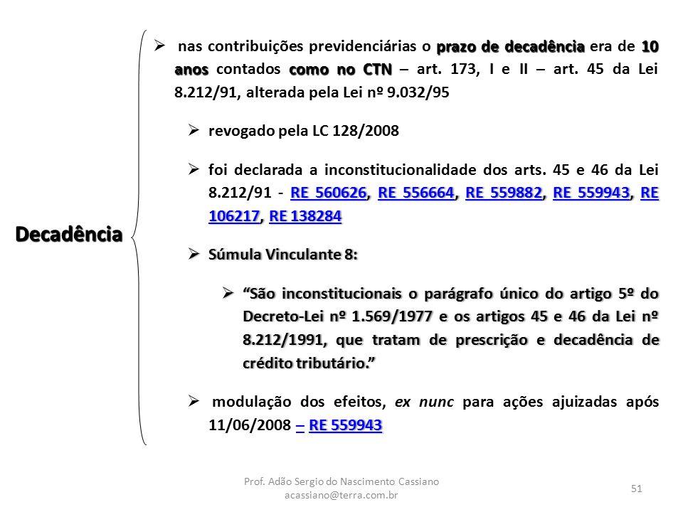 Prof. Adão Sergio do Nascimento Cassiano acassiano@terra.com.br 51 prazo de decadência10 anoscomo no CTN  nas contribuições previdenciárias o prazo d