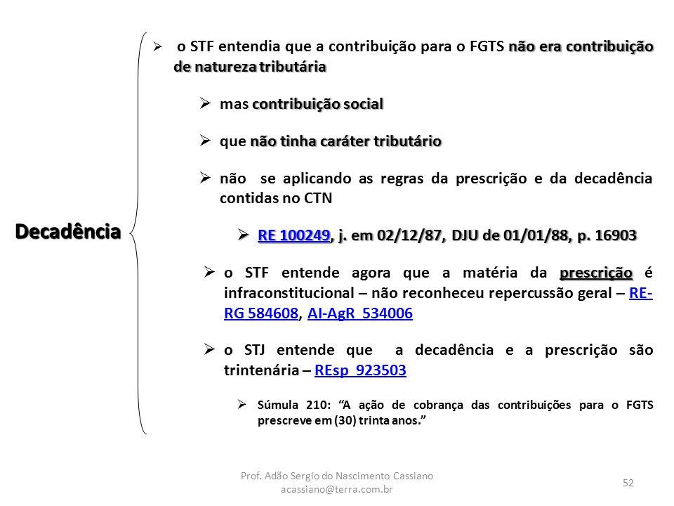 Prof. Adão Sergio do Nascimento Cassiano acassiano@terra.com.br 52 Decadência não era contribuição de natureza tributária  o STF entendia que a contr