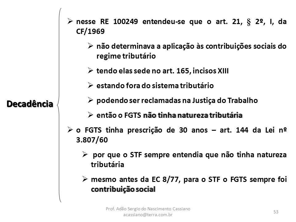 Prof. Adão Sergio do Nascimento Cassiano acassiano@terra.com.br 53 Decadência  nesse RE 100249 entendeu-se que o art. 21, § 2º, I, da CF/1969  não d