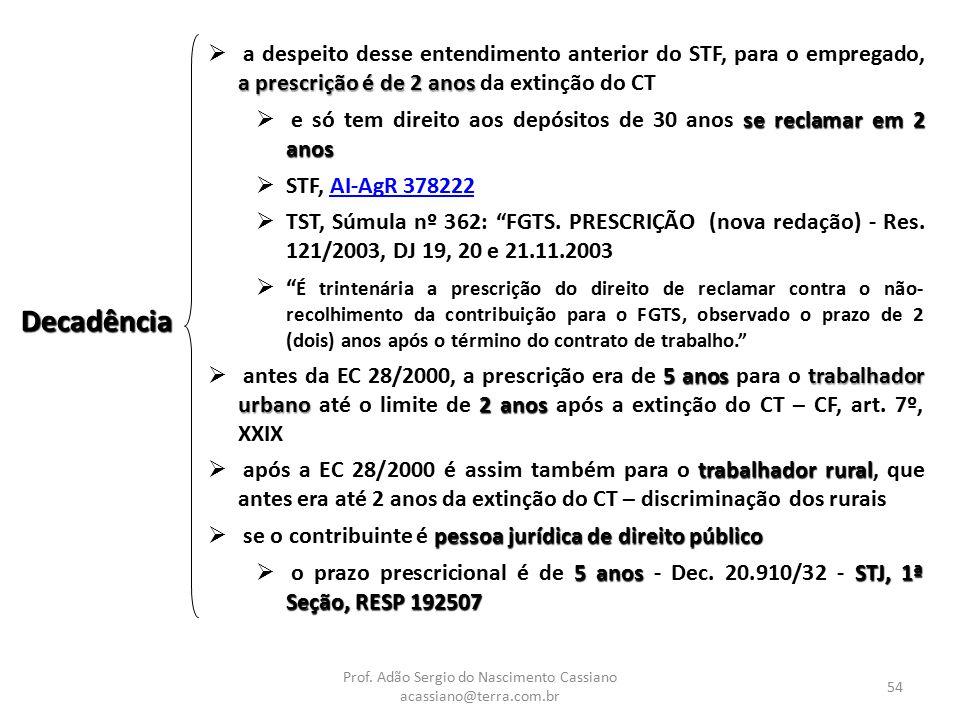 Prof. Adão Sergio do Nascimento Cassiano acassiano@terra.com.br 54 Decadência a prescrição é de 2 anos  a despeito desse entendimento anterior do STF