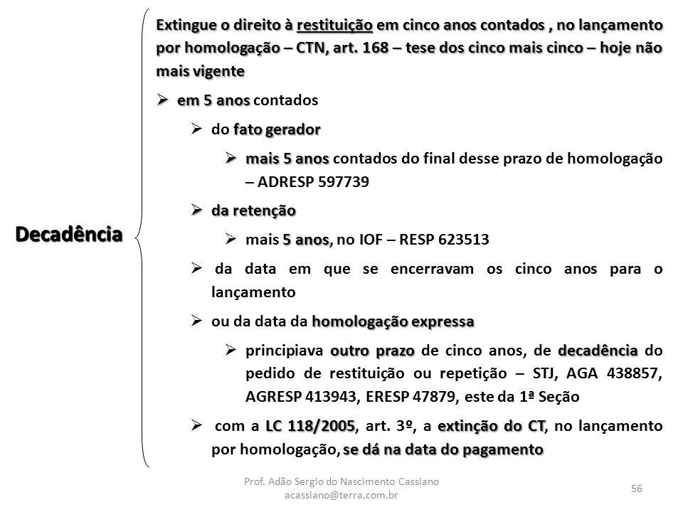 Prof. Adão Sergio do Nascimento Cassiano acassiano@terra.com.br 56 Decadência Extingue o direito à restituição em cinco anos contados, no lançamento p
