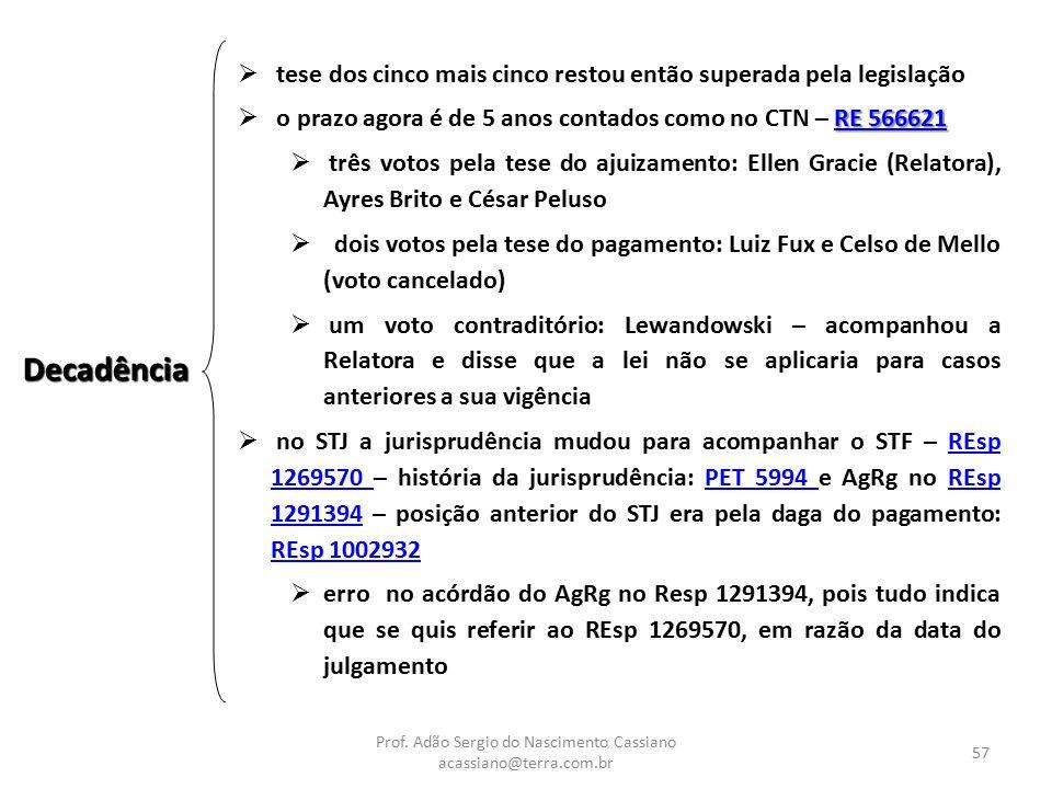 Prof. Adão Sergio do Nascimento Cassiano acassiano@terra.com.br 57 Decadência  tese dos cinco mais cinco restou então superada pela legislação RE 566