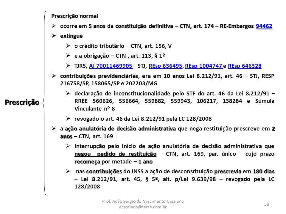 Prof. Adão Sergio do Nascimento Cassiano acassiano@terra.com.br 58 Prescrição Prescrição normal 5 anos constituição definitiva – CTN, art. 174 – RE-Em