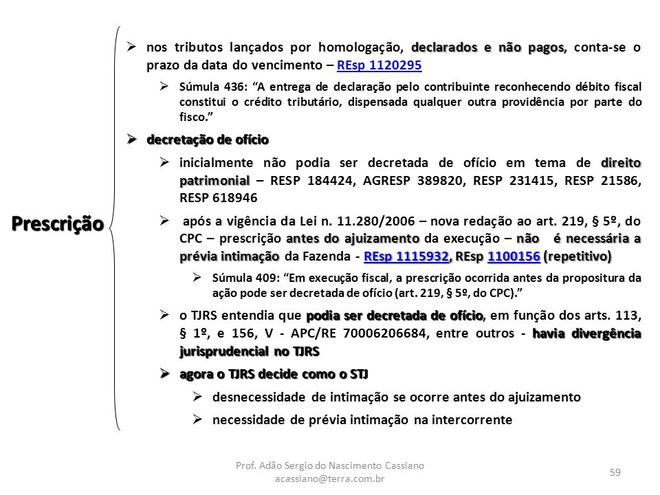 Prof. Adão Sergio do Nascimento Cassiano acassiano@terra.com.br 59 Prescrição declarados e não pagos  nos tributos lançados por homologação, declarad