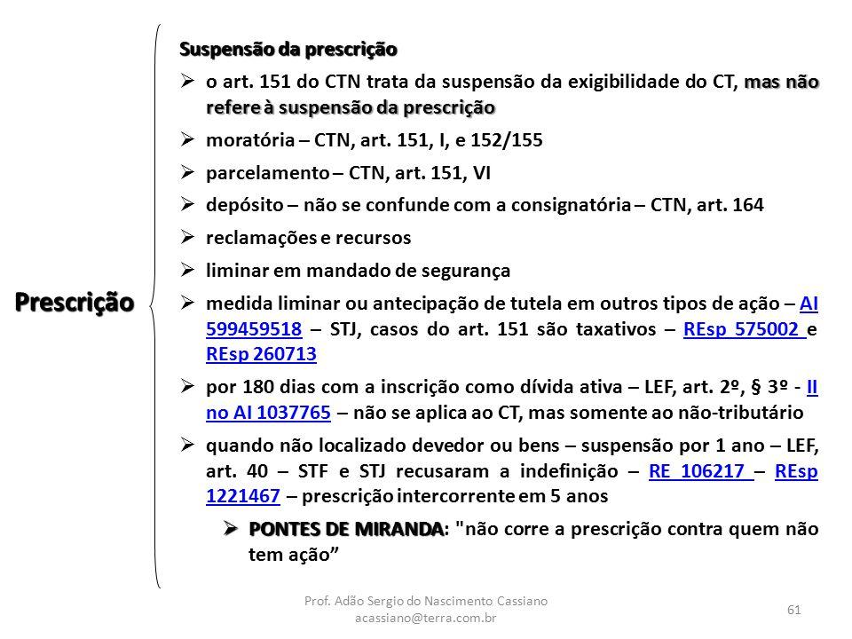 Prof. Adão Sergio do Nascimento Cassiano acassiano@terra.com.br 61 Suspensão da prescrição mas não refere à suspensão da prescrição  o art. 151 do CT