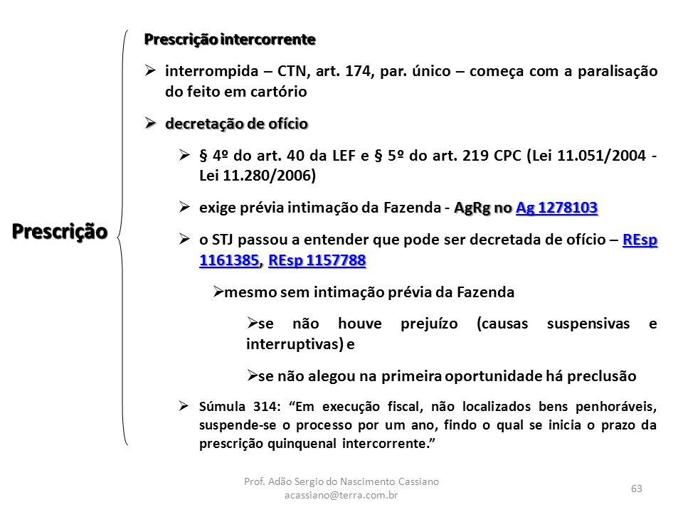 Prof. Adão Sergio do Nascimento Cassiano acassiano@terra.com.br 63 Prescrição intercorrente  interrompida – CTN, art. 174, par. único – começa com a