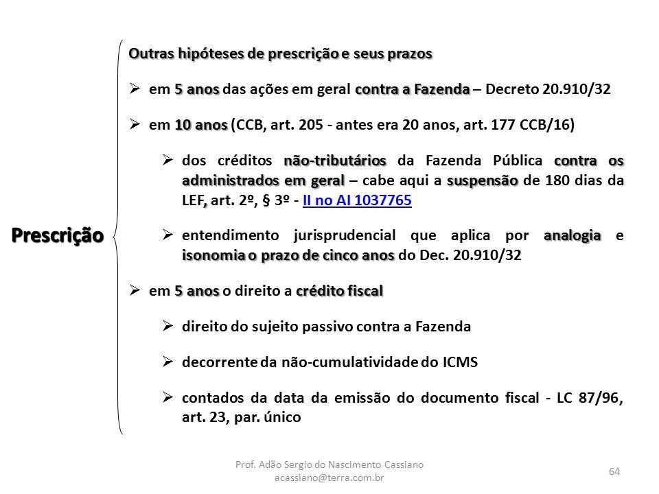Prof. Adão Sergio do Nascimento Cassiano acassiano@terra.com.br 64 Prescrição Outras hipóteses de prescrição e seus prazos 5 anos contra a Fazenda  e