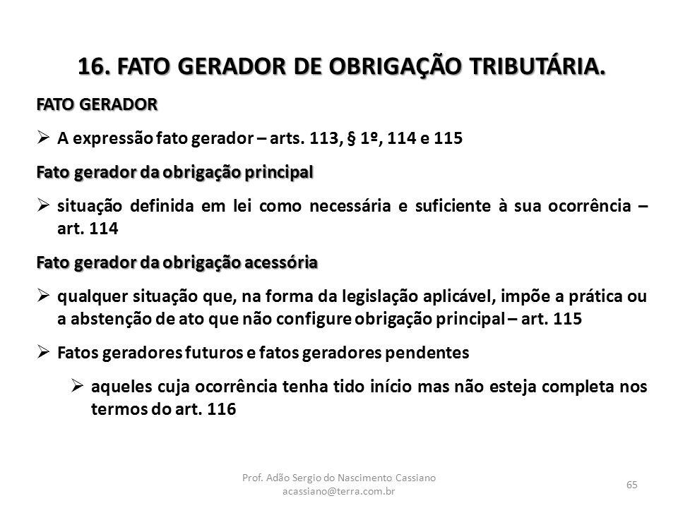 Prof. Adão Sergio do Nascimento Cassiano acassiano@terra.com.br 65 16. FATO GERADOR DE OBRIGAÇÃO TRIBUTÁRIA. FATO GERADOR  A expressão fato gerador –