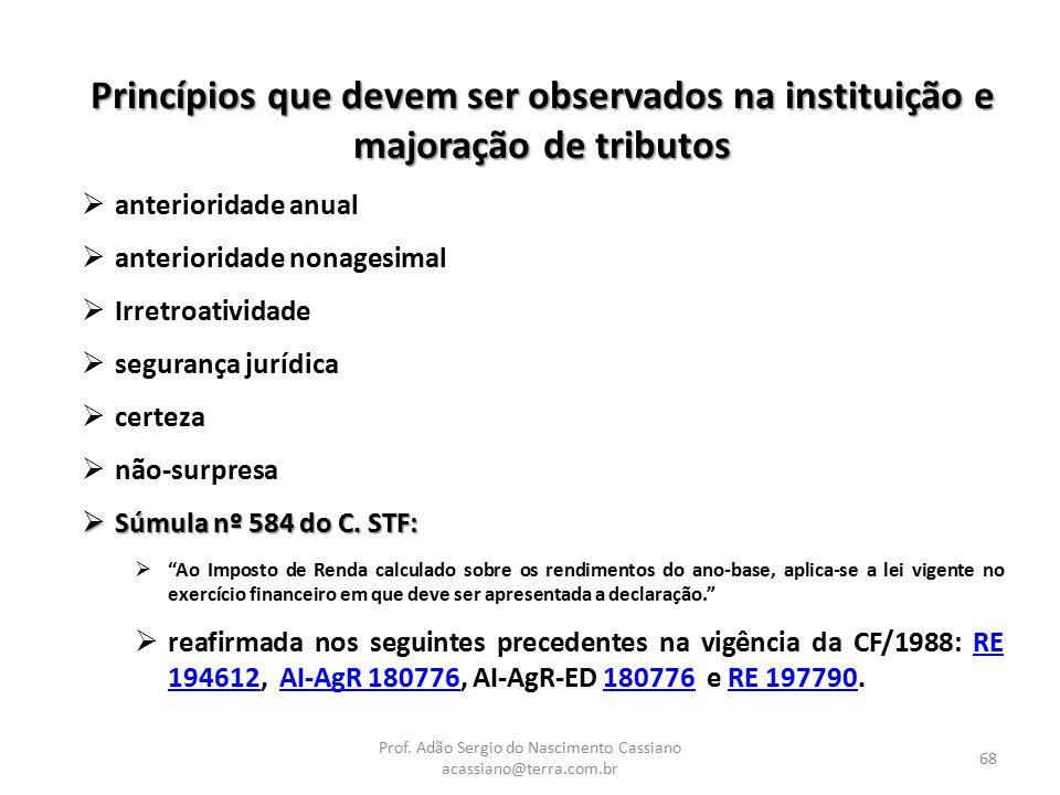 Prof. Adão Sergio do Nascimento Cassiano acassiano@terra.com.br 68 Princípios que devem ser observados na instituição e majoração de tributos  anteri