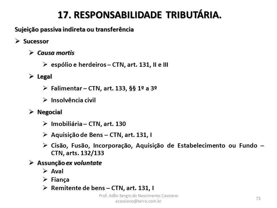 Prof. Adão Sergio do Nascimento Cassiano acassiano@terra.com.br 73 17. RESPONSABILIDADE TRIBUTÁRIA. Sujeição passiva indireta ou transferência  Suces