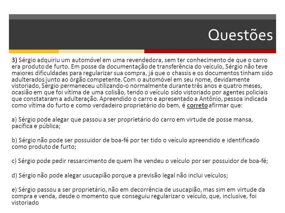 Questões 3) Sérgio adquiriu um automóvel em uma revendedora, sem ter conhecimento de que o carro era produto de furto. Em posse da documentação de tra