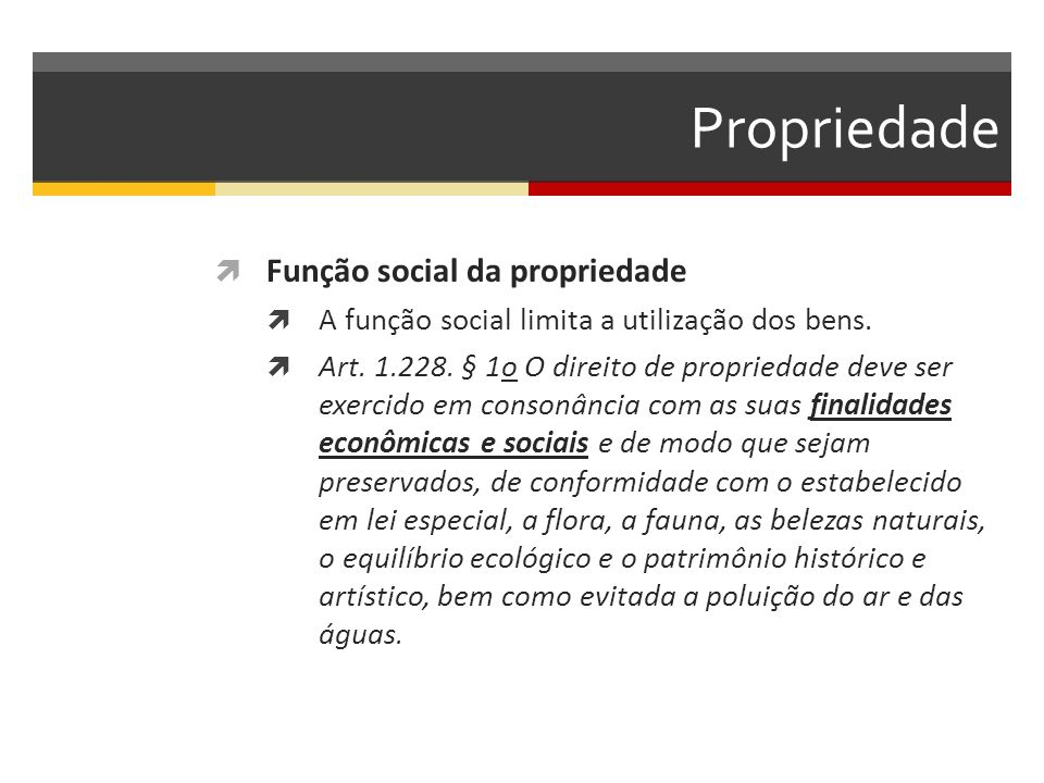 Propriedade  Função social da propriedade  A função social limita a utilização dos bens.  Art. 1.228. § 1o O direito de propriedade deve ser exerci