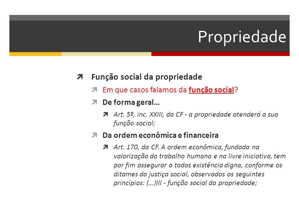 Propriedade  Função social da propriedade  Em que casos falamos da função social?  De forma geral…  Art. 5º, inc. XXIII, da CF - a propriedade ate