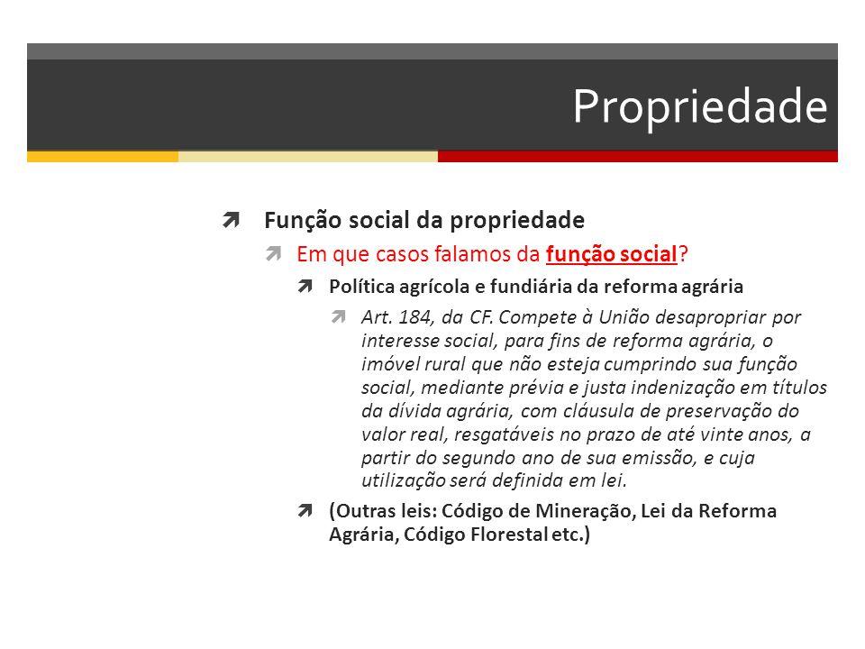 Propriedade  Função social da propriedade  Em que casos falamos da função social?  Política agrícola e fundiária da reforma agrária  Art. 184, da