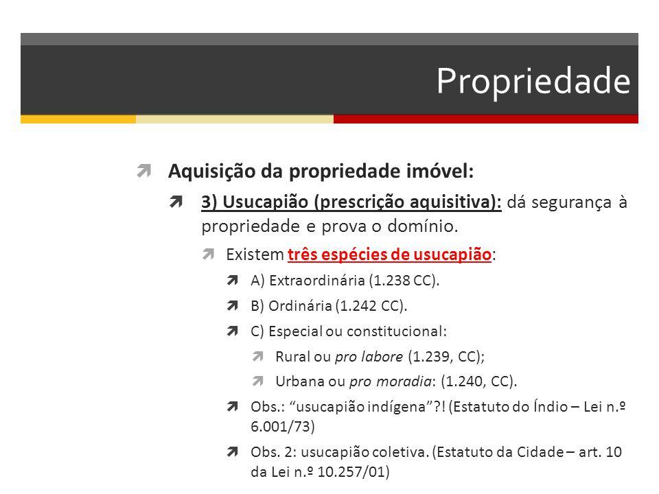 Propriedade  Aquisição da propriedade imóvel:  3) Usucapião (prescrição aquisitiva): dá segurança à propriedade e prova o domínio.  Existem três es