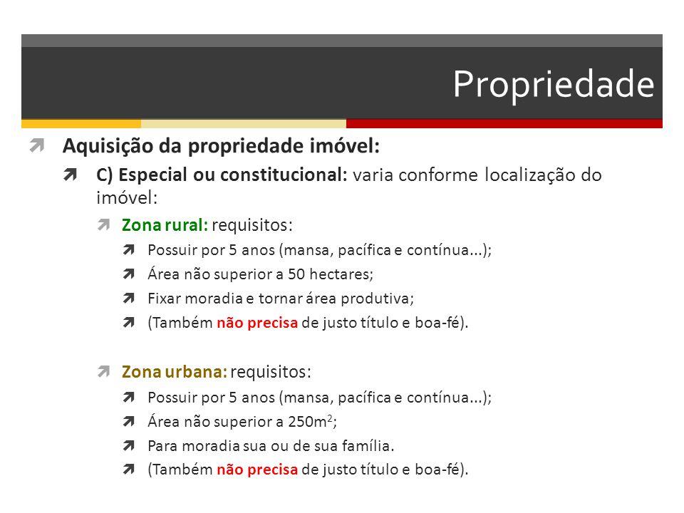 Propriedade  Aquisição da propriedade imóvel:  C) Especial ou constitucional: varia conforme localização do imóvel:  Zona rural: requisitos:  Poss