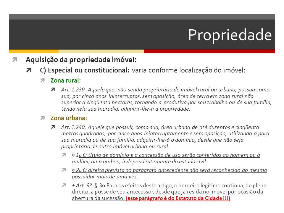 Propriedade  Aquisição da propriedade imóvel:  C) Especial ou constitucional: varia conforme localização do imóvel:  Zona rural:  Art. 1.239. Aque
