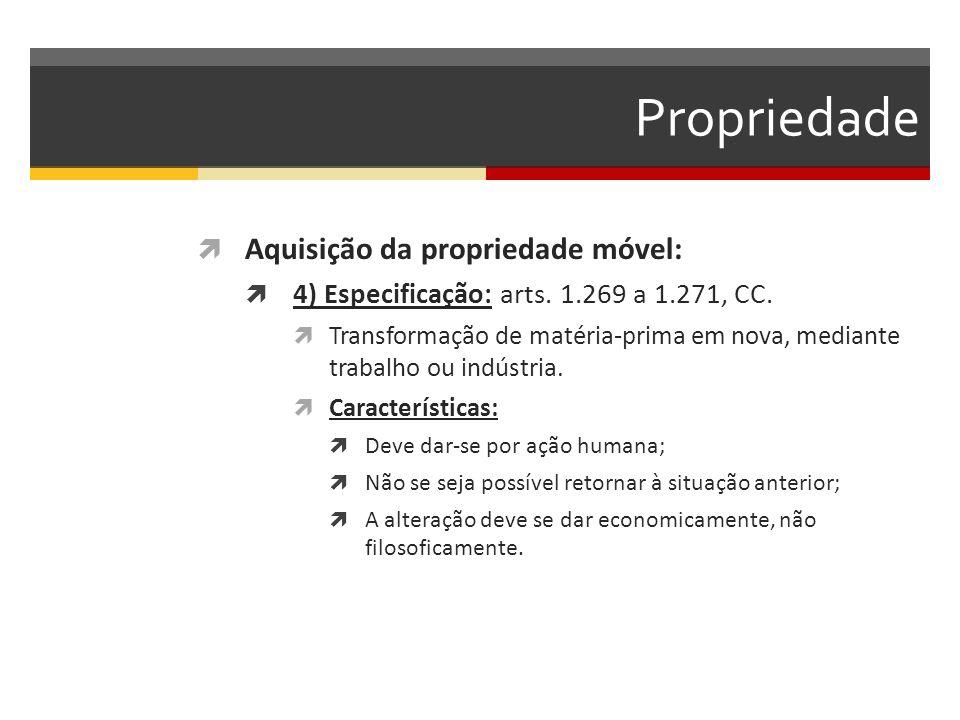 Propriedade  Aquisição da propriedade móvel:  4) Especificação: arts. 1.269 a 1.271, CC.  Transformação de matéria-prima em nova, mediante trabalho