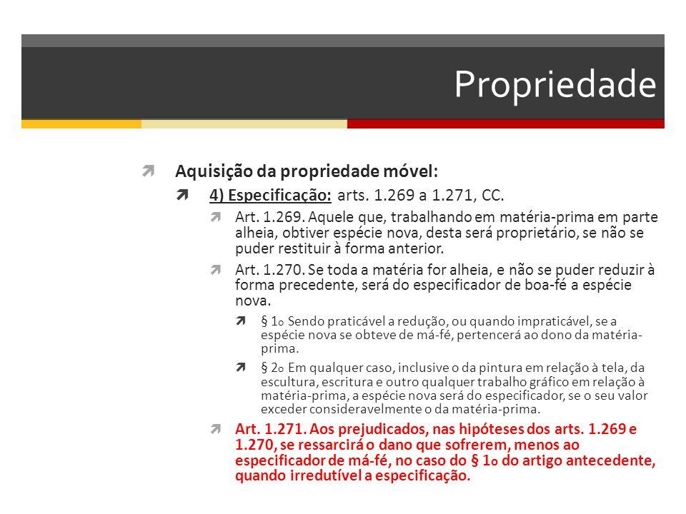 Propriedade  Aquisição da propriedade móvel:  4) Especificação: arts. 1.269 a 1.271, CC.  Art. 1.269. Aquele que, trabalhando em matéria-prima em p