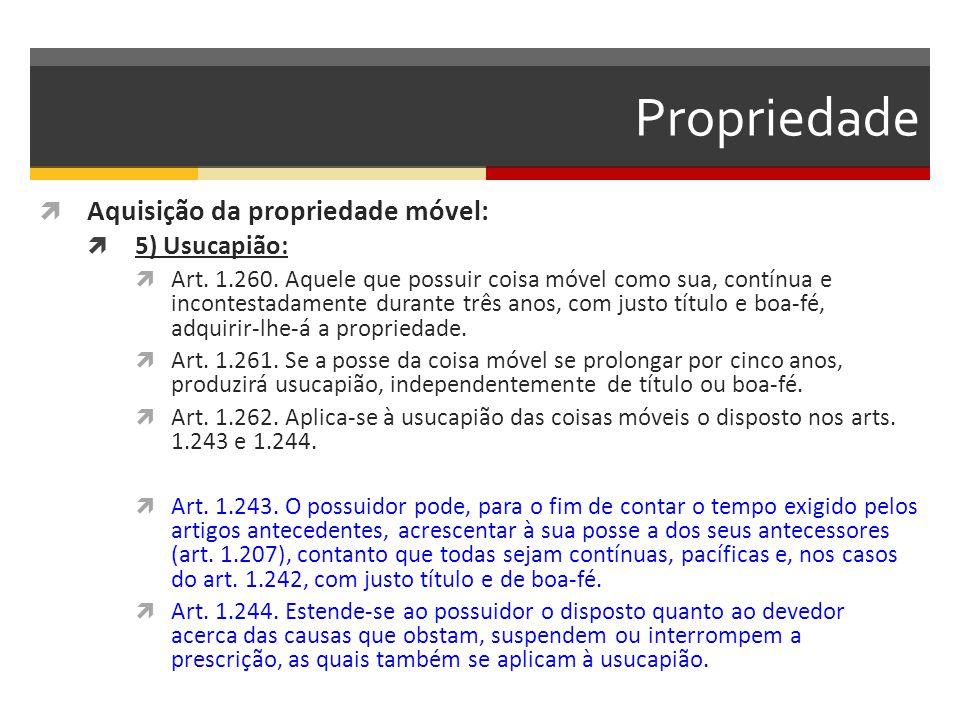 Propriedade  Aquisição da propriedade móvel:  5) Usucapião:  Art. 1.260. Aquele que possuir coisa móvel como sua, contínua e incontestadamente dura