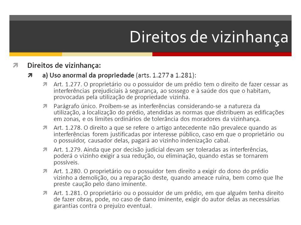 Direitos de vizinhança  Direitos de vizinhança:  a) Uso anormal da propriedade (arts. 1.277 a 1.281):  Art. 1.277. O proprietário ou o possuidor de