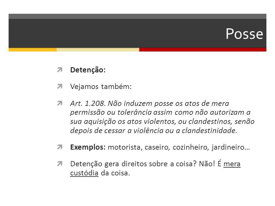 Posse  Detenção:  Vejamos também:  Art. 1.208. Não induzem posse os atos de mera permissão ou tolerância assim como não autorizam a sua aquisição o