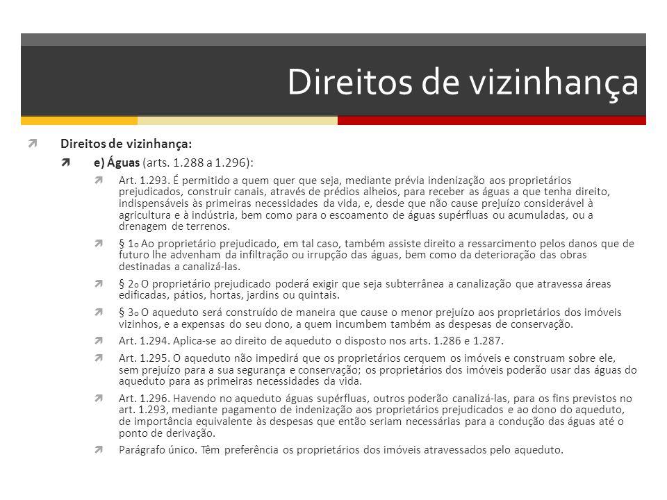Direitos de vizinhança  Direitos de vizinhança:  e) Águas (arts. 1.288 a 1.296):  Art. 1.293. É permitido a quem quer que seja, mediante prévia ind