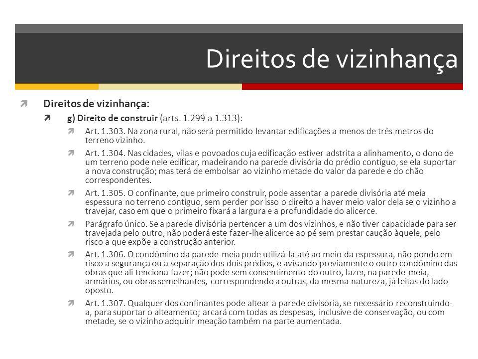 Direitos de vizinhança  Direitos de vizinhança:  g) Direito de construir (arts. 1.299 a 1.313):  Art. 1.303. Na zona rural, não será permitido leva