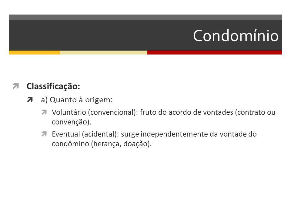 Condomínio  Classificação:  a) Quanto à origem:  Voluntário (convencional): fruto do acordo de vontades (contrato ou convenção).