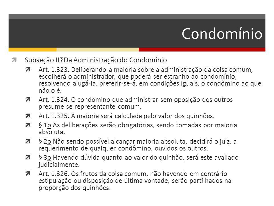 Condomínio  Subseção II Da Administração do Condomínio  Art. 1.323. Deliberando a maioria sobre a administração da coisa comum, escolherá o administ