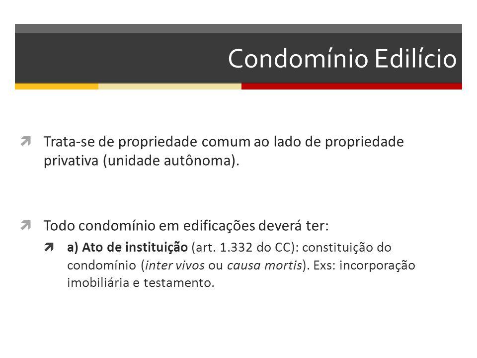 Condomínio Edilício  Trata-se de propriedade comum ao lado de propriedade privativa (unidade autônoma).  Todo condomínio em edificações deverá ter: