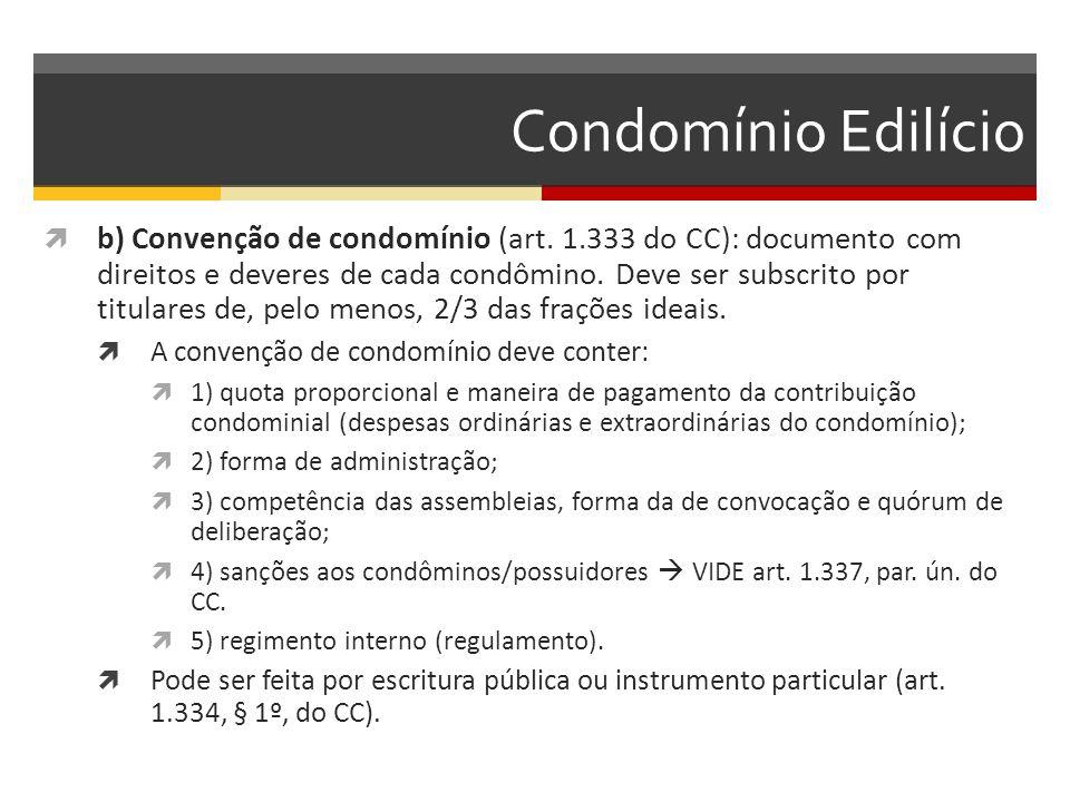 Condomínio Edilício  b) Convenção de condomínio (art. 1.333 do CC): documento com direitos e deveres de cada condômino. Deve ser subscrito por titula