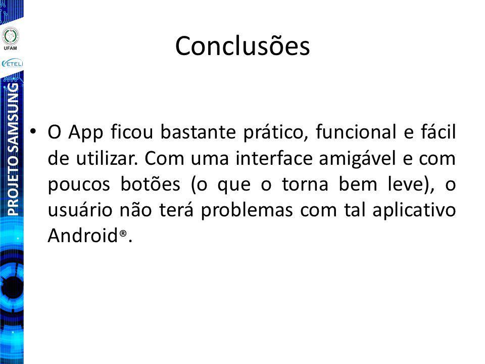 PROJETO SAMSUNG Conclusões O App ficou bastante prático, funcional e fácil de utilizar.