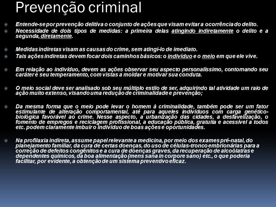 Prevenção criminal  Entende-se por prevenção delitiva o conjunto de ações que visam evitar a ocorrência do delito.  Necessidade de dois tipos de med