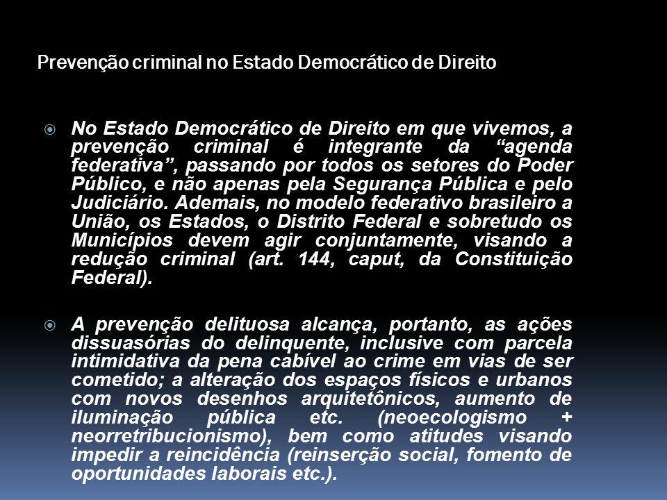 """Prevenção criminal no Estado Democrático de Direito  No Estado Democrático de Direito em que vivemos, a prevenção criminal é integrante da """"agenda fe"""
