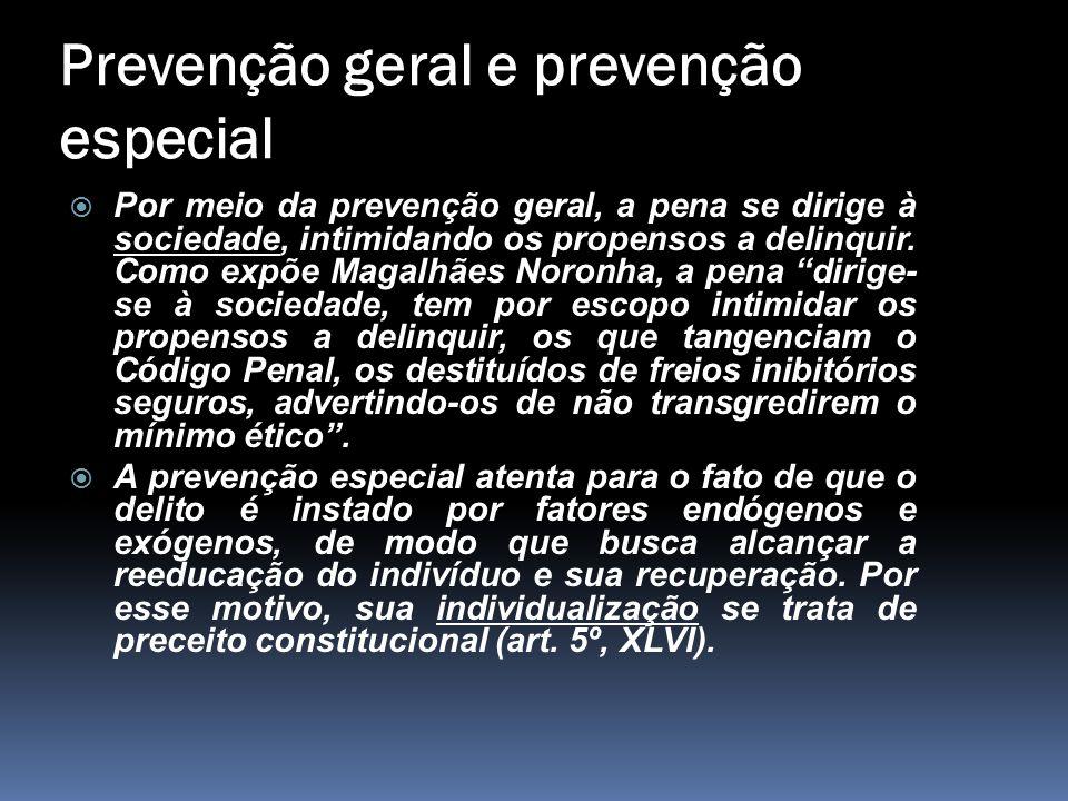 Prevenção geral e prevenção especial  Por meio da prevenção geral, a pena se dirige à sociedade, intimidando os propensos a delinquir. Como expõe Mag