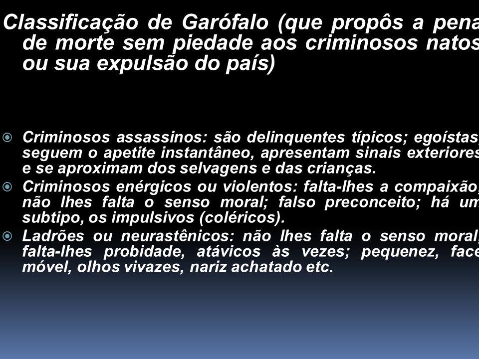 Classificação de Garófalo (que propôs a pena de morte sem piedade aos criminosos natos ou sua expulsão do país)  Criminosos assassinos: são delinquen