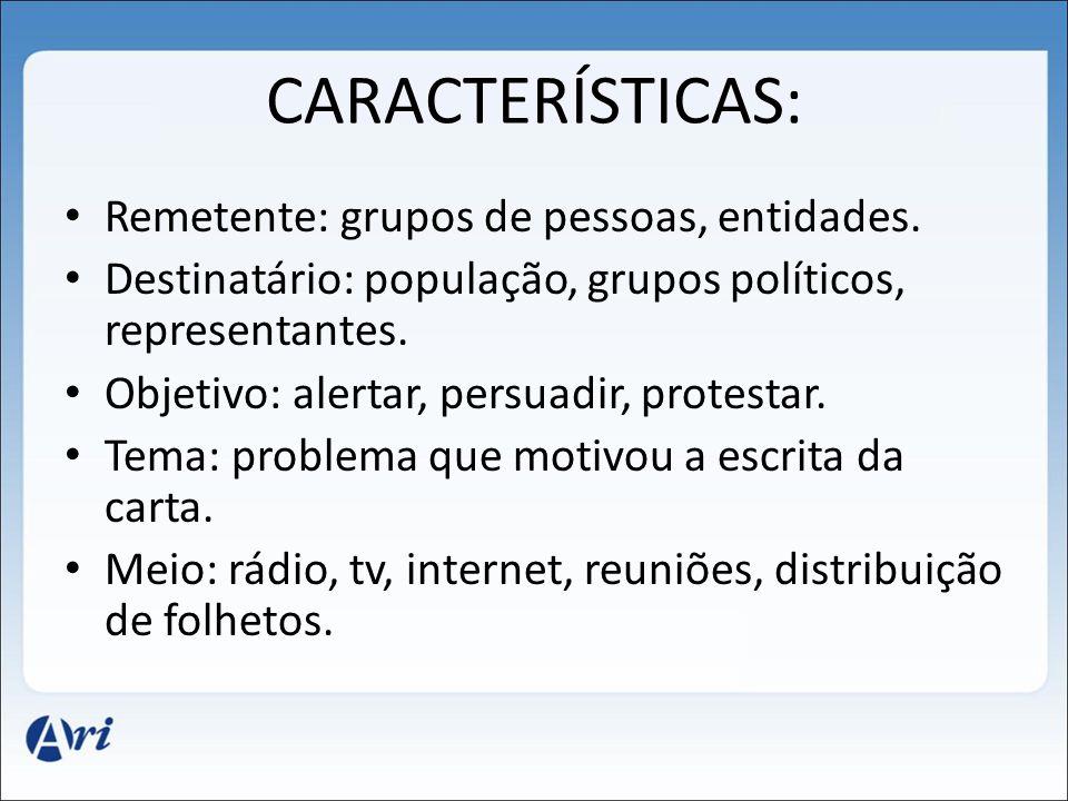 CARACTERÍSTICAS: Remetente: grupos de pessoas, entidades. Destinatário: população, grupos políticos, representantes. Objetivo: alertar, persuadir, pro