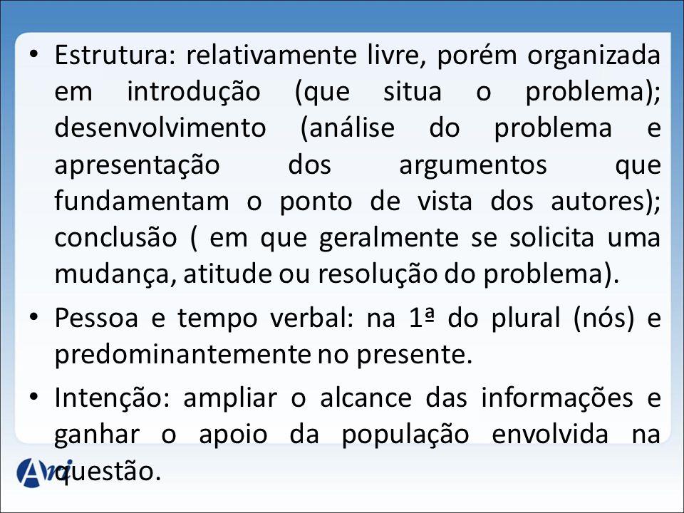 Estrutura: relativamente livre, porém organizada em introdução (que situa o problema); desenvolvimento (análise do problema e apresentação dos argumen