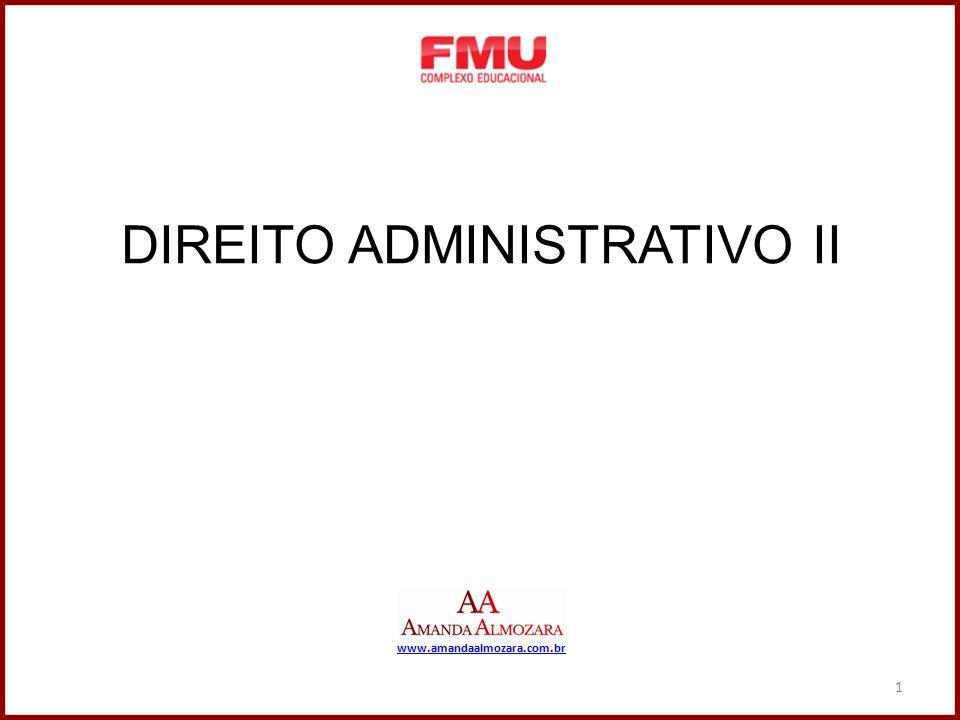1 DIREITO ADMINISTRATIVO II www.amandaalmozara.com.br 1