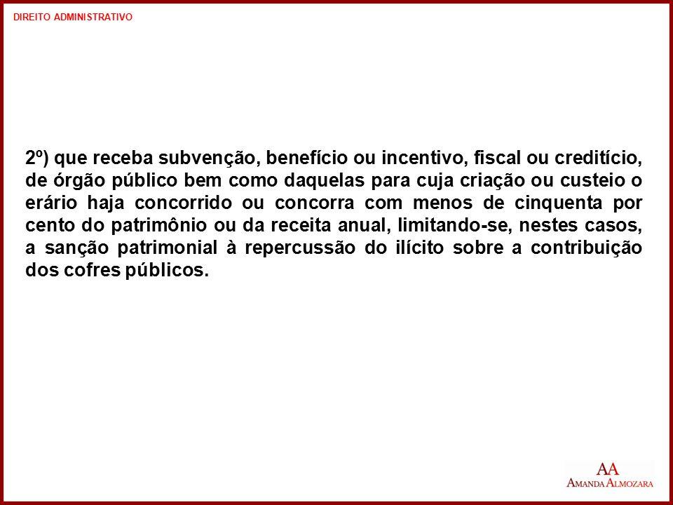 2º) que receba subvenção, benefício ou incentivo, fiscal ou creditício, de órgão público bem como daquelas para cuja criação ou custeio o erário haja