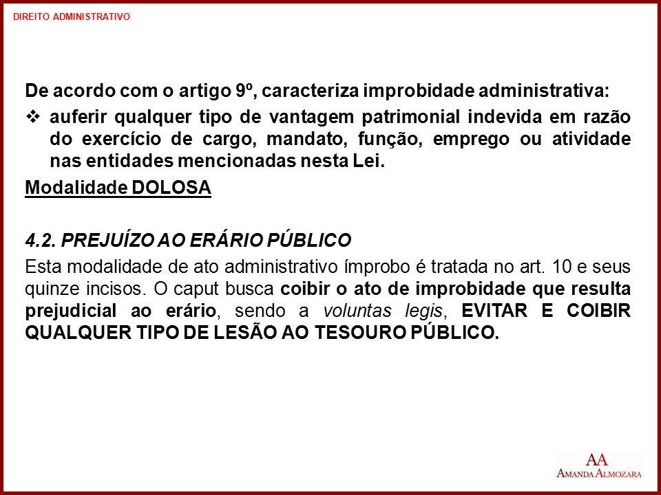 De acordo com o artigo 9º, caracteriza improbidade administrativa:  auferir qualquer tipo de vantagem patrimonial indevida em razão do exercício de c