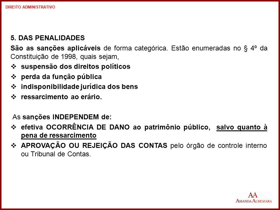 5. DAS PENALIDADES São as sanções aplicáveis de forma categórica. Estão enumeradas no § 4º da Constituição de 1998, quais sejam,  suspensão dos direi