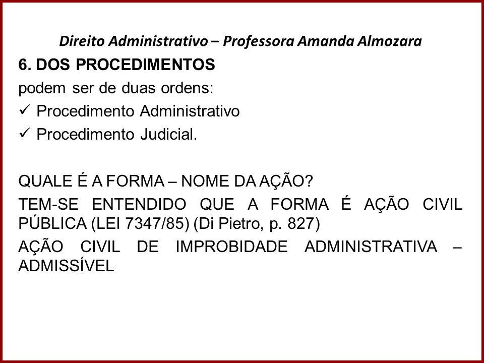 Direito Administrativo – Professora Amanda Almozara 6. DOS PROCEDIMENTOS podem ser de duas ordens: Procedimento Administrativo Procedimento Judicial.