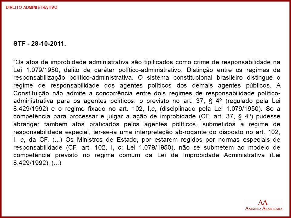 """STF - 28-10-2011. """"Os atos de improbidade administrativa são tipificados como crime de responsabilidade na Lei 1.079/1950, delito de caráter político-"""