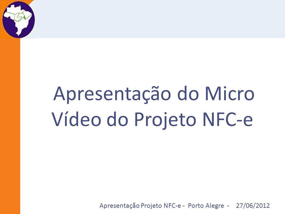 Apresentação Projeto NFC-e - Porto Alegre - 27/06/2012 Apresentação do Micro Vídeo do Projeto NFC-e