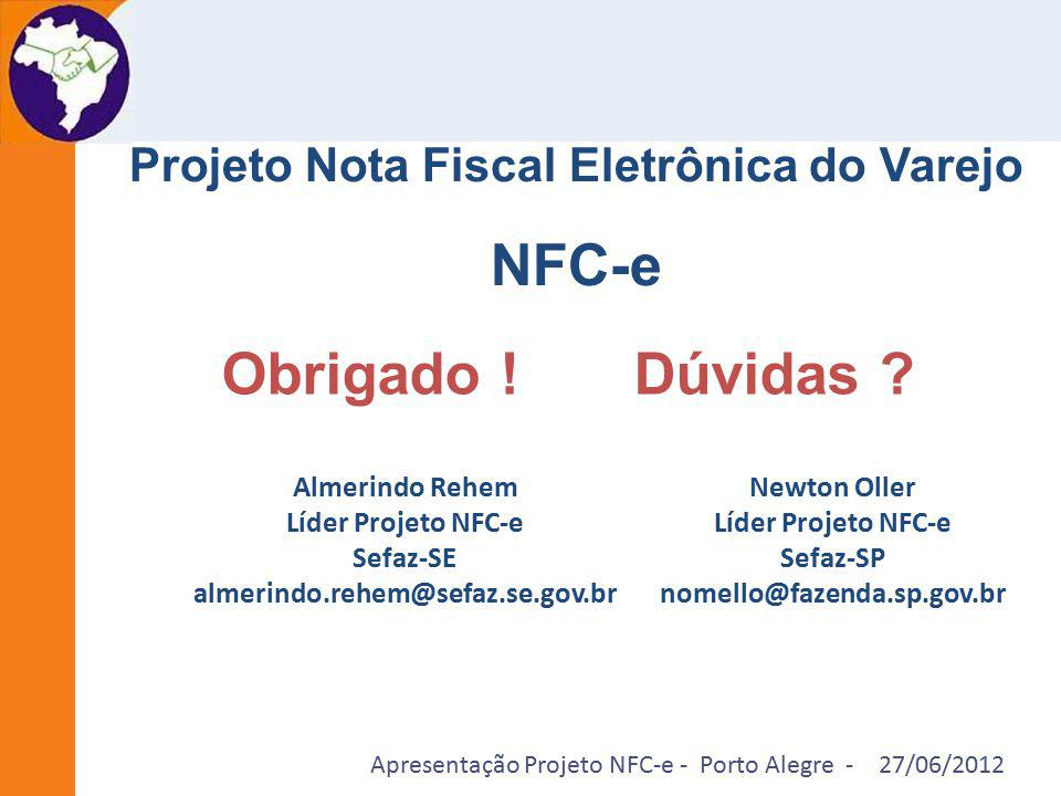 Apresentação Projeto NFC-e - Porto Alegre - 27/06/2012 Almerindo Rehem Líder Projeto NFC-e Sefaz-SE almerindo.rehem@sefaz.se.gov.br Newton Oller Líder
