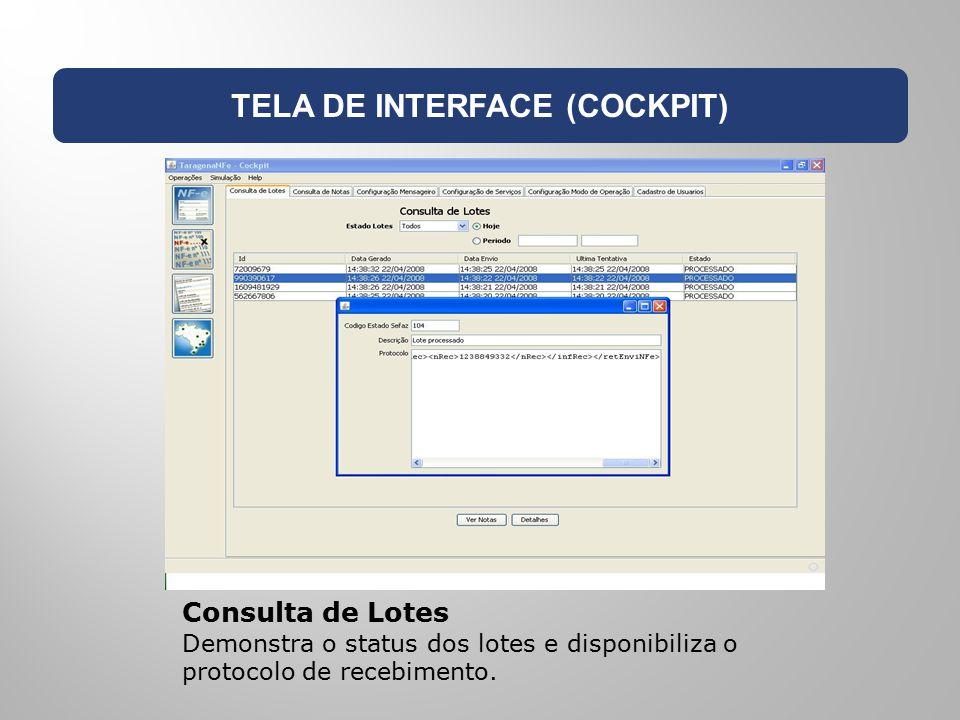 TELA DE INTERFACE (COCKPIT) Consulta de Lotes Demonstra o status dos lotes e disponibiliza o protocolo de recebimento.
