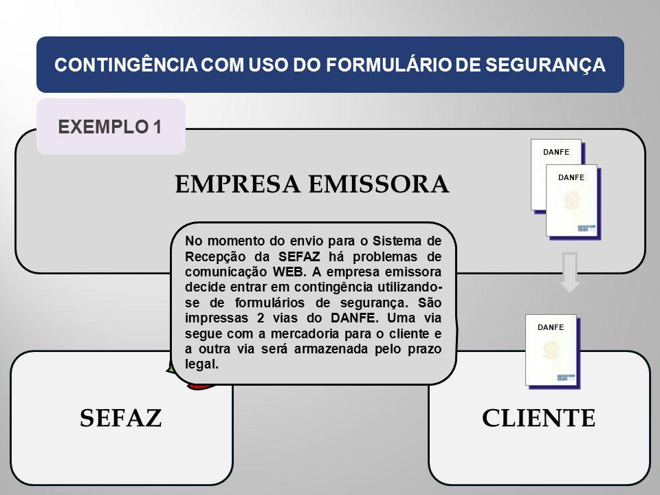 EMPRESA EMISSORA CONTINGÊNCIA COM USO DO FORMULÁRIO DE SEGURANÇA SEFAZCLIENTE DANFE PROBLEMAS DE COMUNICAÇÃO WEB EXEMPLO 1 No momento do envio para o